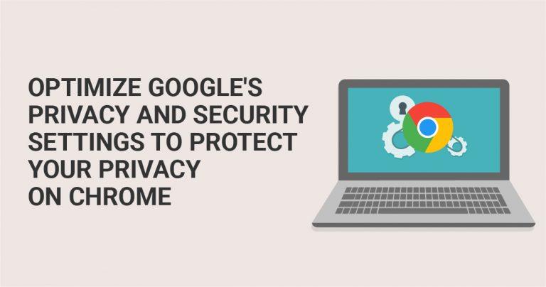 Google 개인 정보 및 보안 설정을 최적화하여 Chrome에서 개인 정보 보호하기