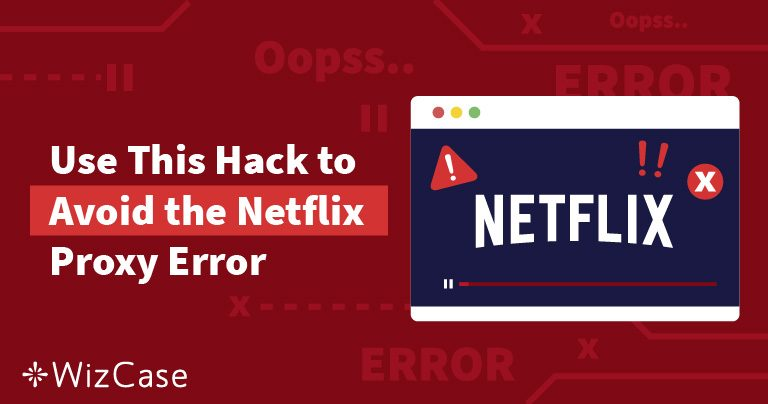 넷플릭스가 작동하지 않나요? 넷플릭스 프록시 오류 를 해결하는 방법