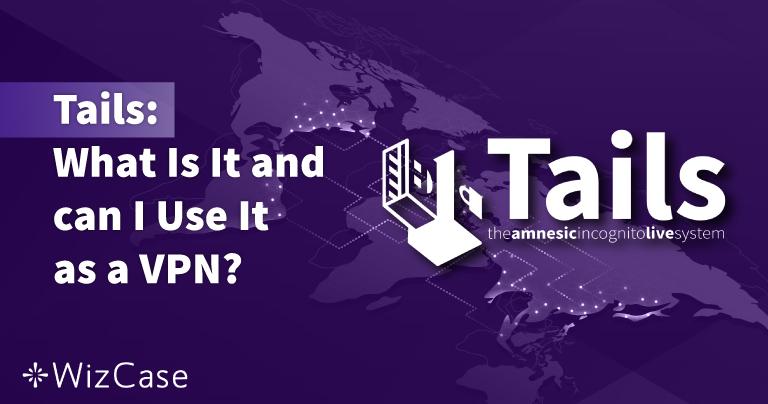 테일즈: 테일즈란 무엇이고 VPN 대신 이용할 수 있을까? 2021년